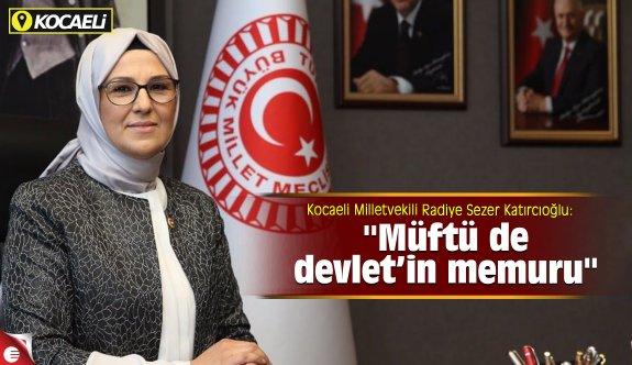 """Katırcıoğlu; """"müftü de devlet'in memuru"""""""
