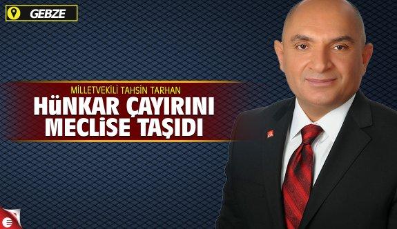 Milletvekili Tarhan, Hünkar Çayırı'nı sordu