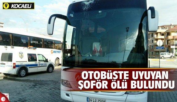Otobüste uyuyan şoför, ölü bulundu