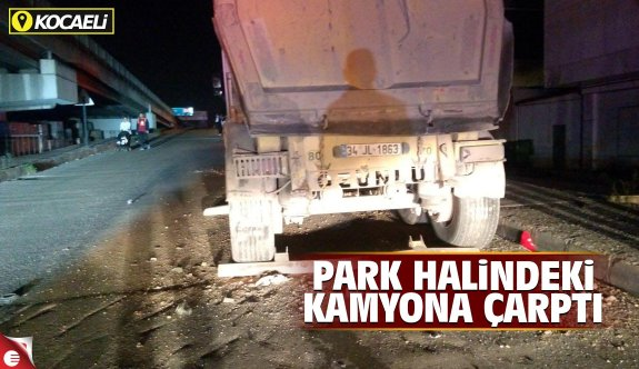 Park halinde kamyona çarptı hastanelik oldu