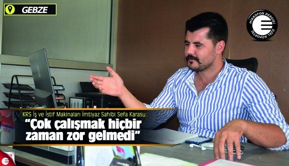 """Sefa Karasu: """"Çok çalışmak hiçbir zaman zor gelmedi"""""""