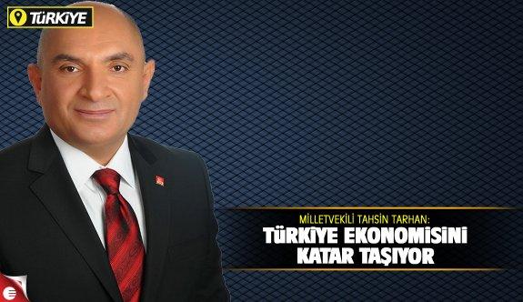 Tarhan, 'Türkiye ekonomisini Katar taşıyor'