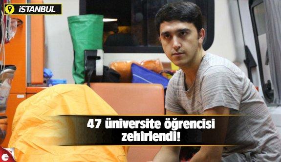 47 üniversite öğrencisi zehirlendi