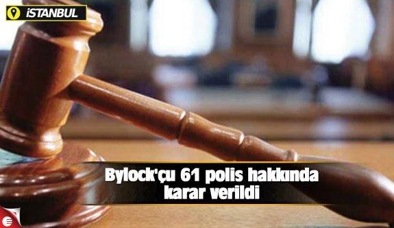 Bylock'çu 61 polis hakkında karar verildi