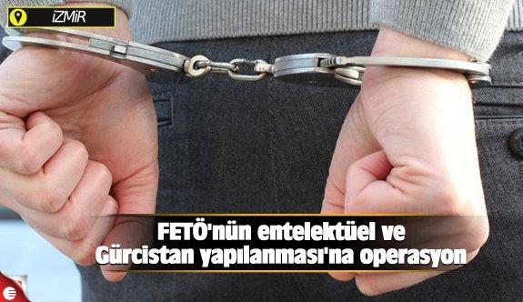 FETÖ'nün entelektüel ve Gürcistan yapılanması'na operasyon