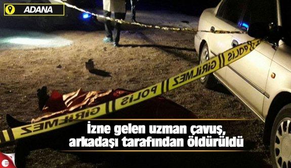 İzne gelen uzman çavuş, arkadaşı tarafından öldürüldü