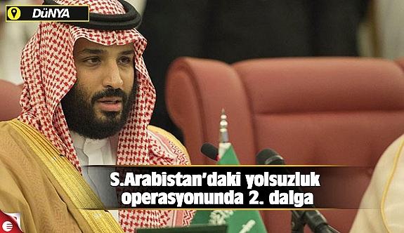 S.Arabistan'daki yolsuzluk operasyonunda 2. dalga