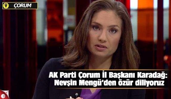 AK Parti Çorum İl Başkanı Karadağ: Nevşin Mengü'den özür diliyoruz