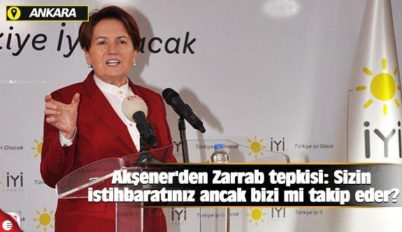 Akşener'den Zarrab tepkisi: Sizin istihbaratınız ancak bizi mi takip eder?