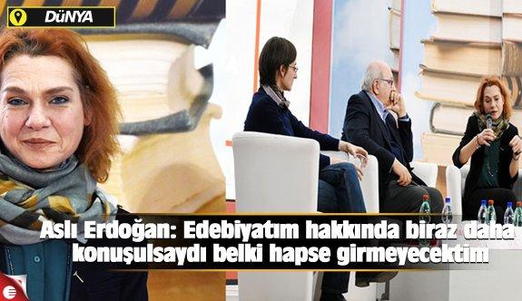 Aslı Erdoğan: Edebiyatım hakkında biraz daha konuşulsaydı belki hapse girmeyecektim