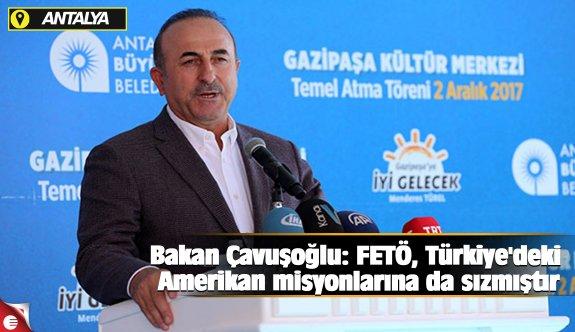 Bakan Çavuşoğlu: FETÖ, Türkiye'deki Amerikan misyonlarına da sızmıştır