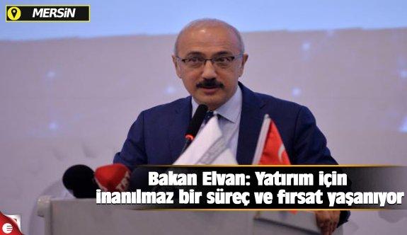 Bakan Elvan: Yatırım için inanılmaz bir süreç ve fırsat yaşanıyor