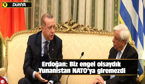 Biz engel olsaydık Yunanistan NATO'ya giremezdi