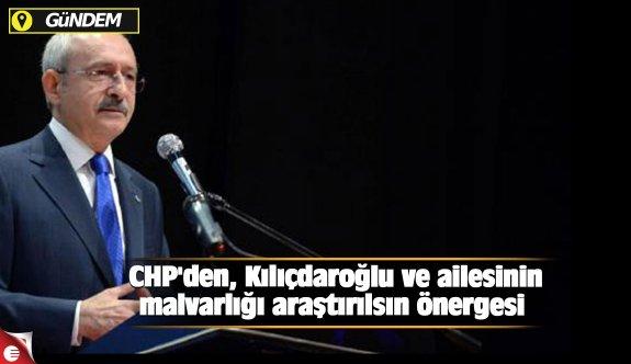 CHP'den, Kılıçdaroğlu ve ailesinin malvarlığı araştırılsın önergesi