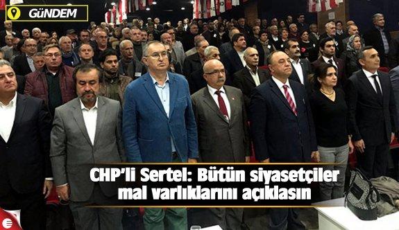 CHP'li Sertel: Bütün siyasetçiler mal varlıklarını açıklasın