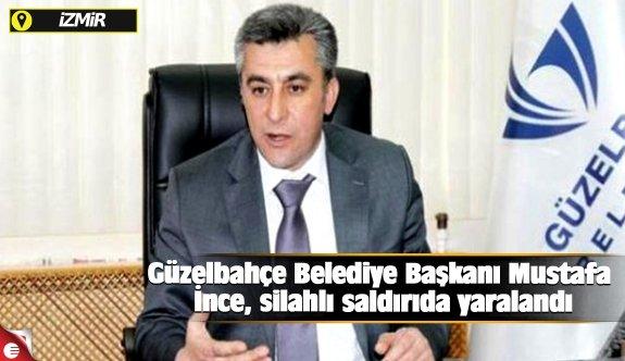 Güzelbahçe Belediye Başkanı Mustafa İnce, silahlı saldırıda yaralandı