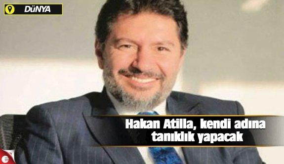 Hakan Atilla, kendi adına tanıklık yapacak