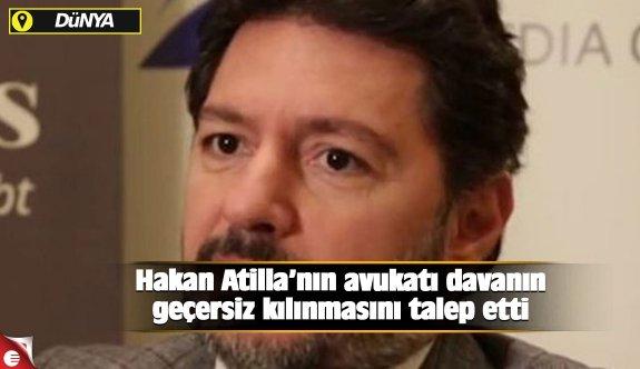 Hakan Atilla'nın avukatı davanın geçersiz kılınmasını talep etti