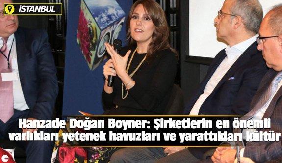 Hanzade Doğan Boyner: Şirketlerin en önemli varlıkları yetenek havuzları ve yarattıkları kültür