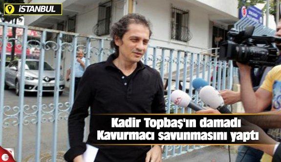 Kadir Topbaş'ın damadı Kavurmacı savunmasını yaptı