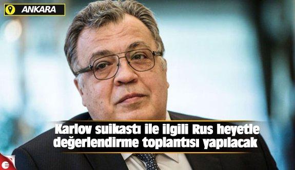 Karlov suikastı ile ilgili Rus heyetle değerlendirme toplantısı yapılacak