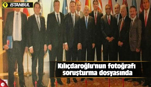 Kılıçdaroğlu'nun fotoğrafı soruşturma dosyasında