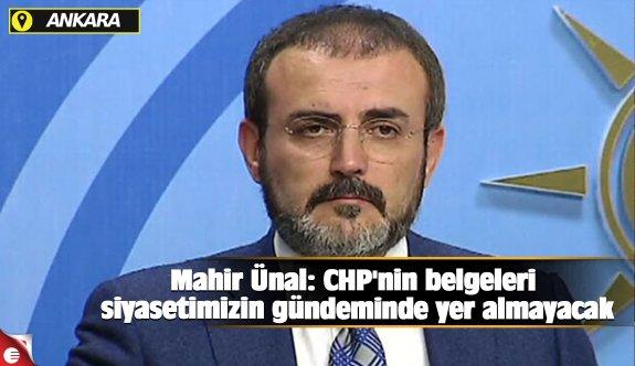 Mahir Ünal: CHP'nin belgeleri siyasetimizin gündeminde yer almayacak
