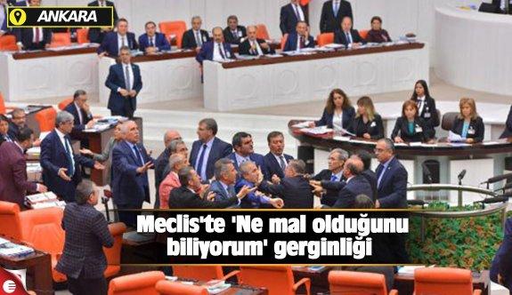 Meclis'te 'Ne mal olduğunu biliyorum' gerginliği