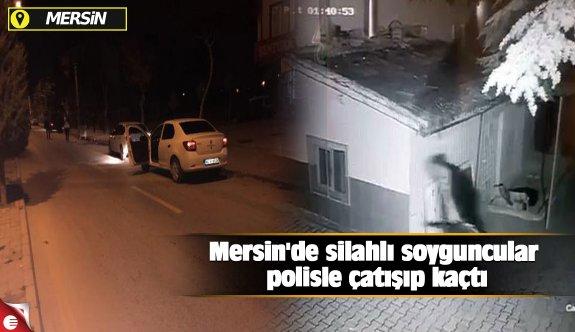 Mersin'de silahlı soyguncular polisle çatışıp kaçtı