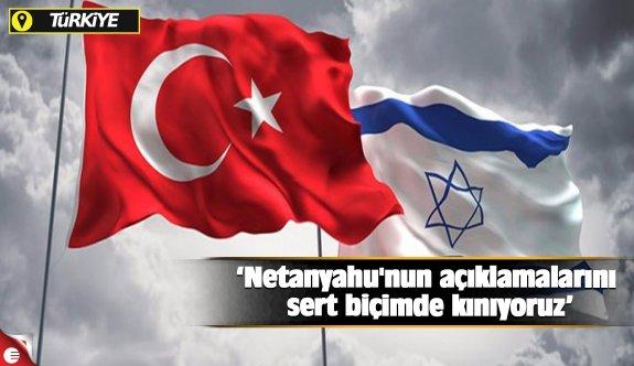 Netanyahu'nun açıklamalarını sert biçimde kınıyoruz