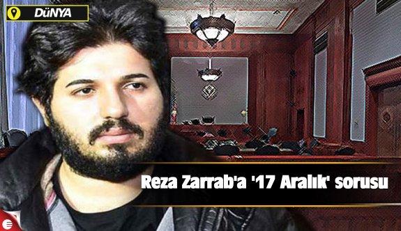 Reza Zarrab'a '17 Aralık' sorusu