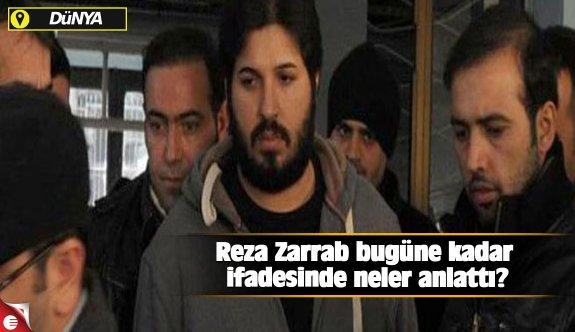 Reza Zarrab bugüne kadar ifadesinde neler anlattı?