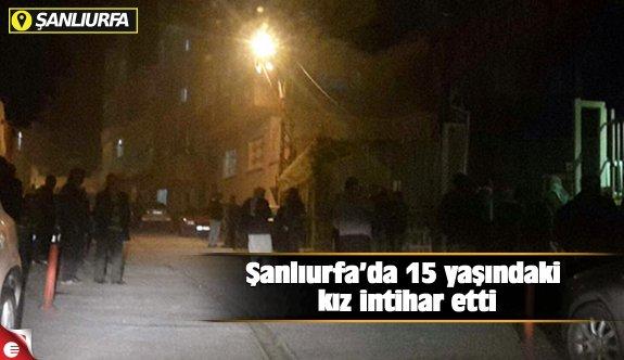 Şanlıurfa'da 15 yaşındaki kız intihar etti