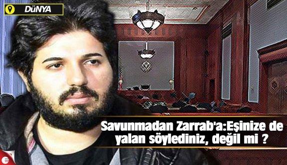 Savunmadan Zarrab'a:Eşinize de yalan söylediniz, değil mi ?
