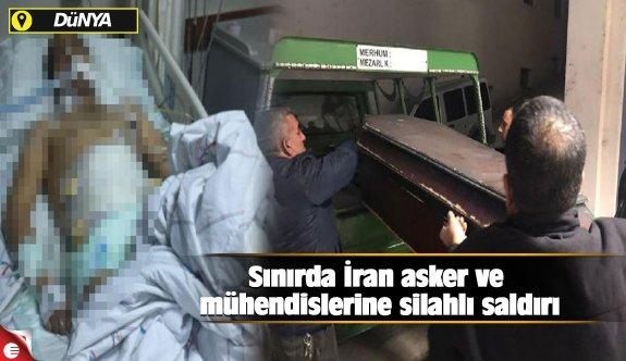 Sınırda İran asker ve mühendislerine silahlı saldırı