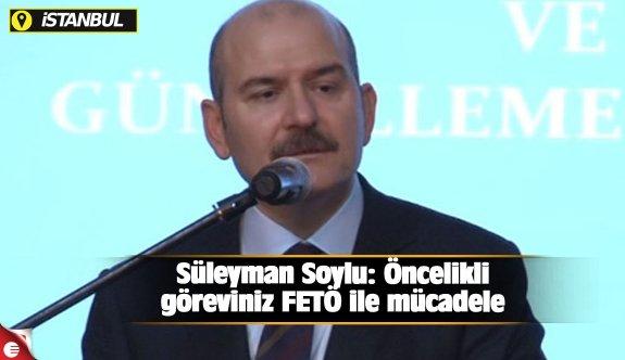 Süleyman Soylu: Öncelikli göreviniz FETÖ ile mücadele