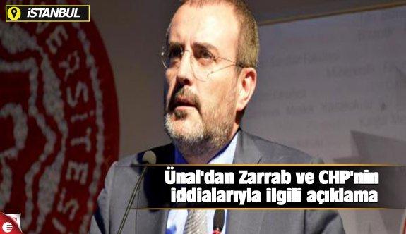 Ünal'dan Zarrab ve CHP'nin iddialarıyla ilgili açıklama