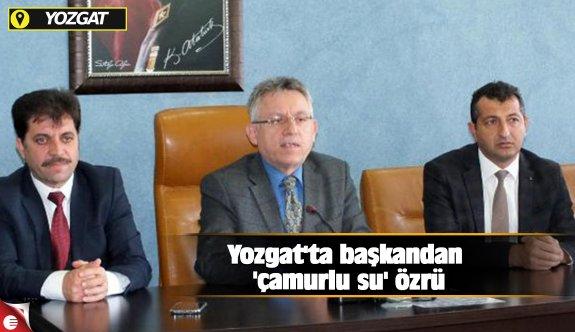 Yozgat'ta başkandan 'çamurlu su' özrü