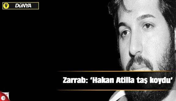 Zarrab: 'Hakan Atilla taş koydu'