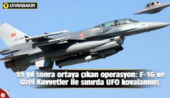 19 yıl sonra ortaya çıkan operasyon: F-16 ve Özel Kuvvetler ile sınırda UFO kovalanmış