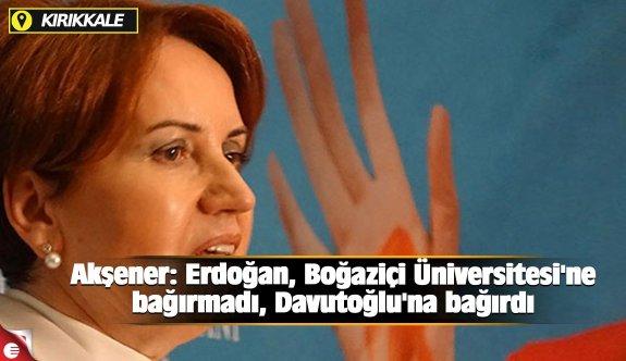 Akşener: Erdoğan, Boğaziçi Üniversitesi'ne bağırmadı, Davutoğlu'na bağırdı