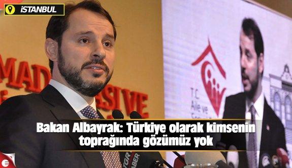 Bakan Albayrak: Türkiye olarak kimsenin toprağında gözümüz yok