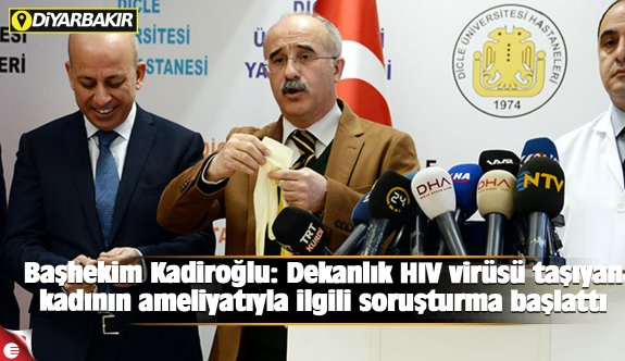 Başhekim Kadiroğlu: Dekanlık HIV virüsü taşıyan kadının ameliyatıyla ilgili soruşturma başlattı