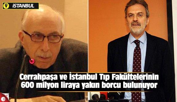 Cerrahpaşa ve İstanbul Tıp Fakültelerinin 600 milyon liraya yakın borcu bulunuyor
