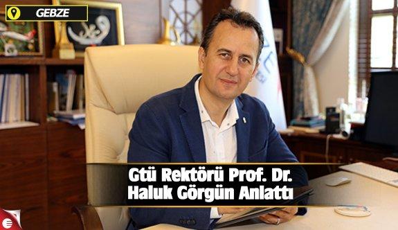 Gtü Rektörü Prof. Dr. Haluk Görgün Anlattı