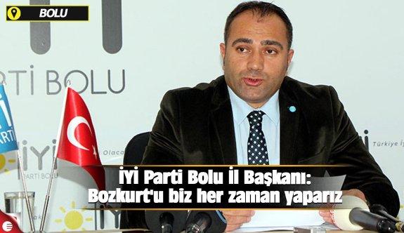 İYİ Parti Bolu İl Başkanı: Bozkurt'u biz her zaman yaparız
