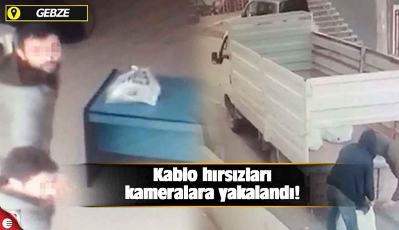 Kablo hırsızları kameralara yakalandı!