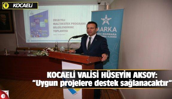 """KOCAELİ VALİSİ HÜSEYİN AKSOY: """"Uygun projelere destek sağlanacaktır"""""""