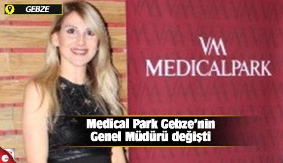 Medical Park Gebze'nin Genel Müdürü değişti