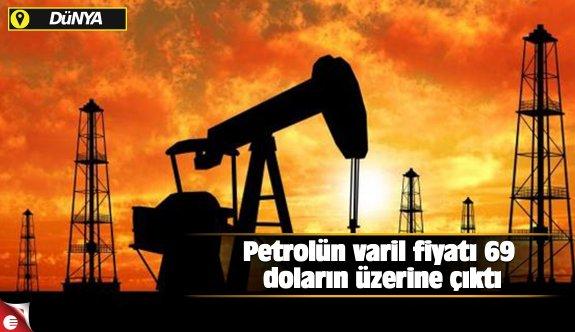 Petrolün varil fiyatı 69 doların üzerine çıktı